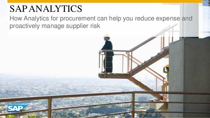 SAP ANALYTICSHow Analytics for procurement can help you reduce expense andproactively manage supplier risk