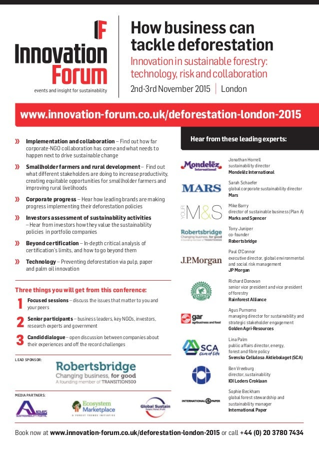 Book now at www.innovation-forum.co.uk/deforestation-london-2015 or call +44 (0) 20 3780 7434 LEAD SPONSOR: MEDIA PARTNERS...