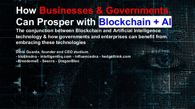 How Businesses & Governments Can Prosper with Blockchain + AI The conjunction between Blockchain and Artificial Intelligen...