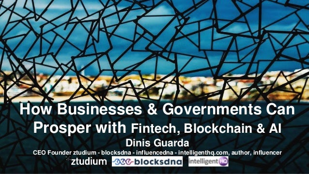 How Businesses & Governments Can Prosper with Fintech, Blockchain & AI Dinis Guarda CEO Founder ztudium - blocksdna - infl...