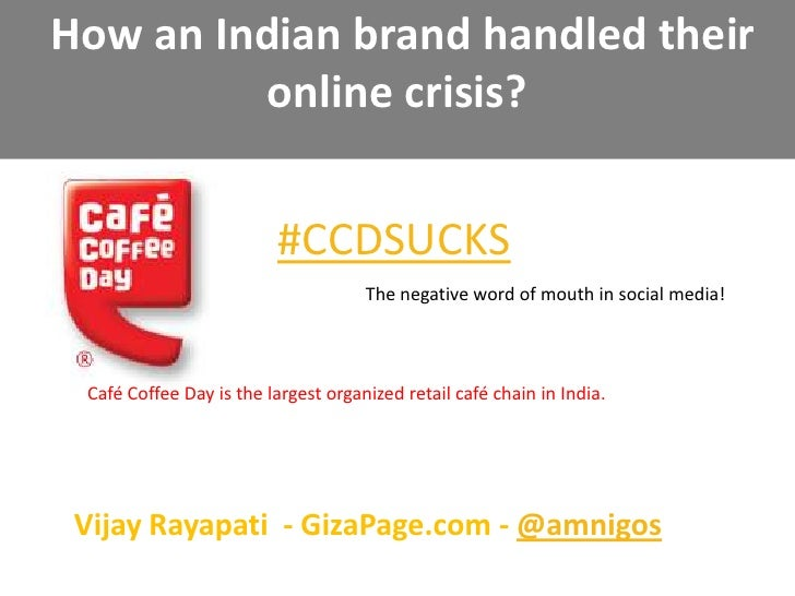 How an Indian brand handled their online crisis?<br />#CCDSUCKS<br />The negative word of mouth in social media!<br />Caf...
