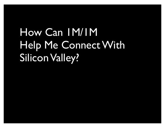 How Can 1M/1M Help Me Connect With SiliconValley?