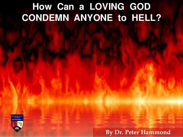 How Can a LOVING GOD CONDEMN ANYONE to HELL? By Dr. Peter Hammond