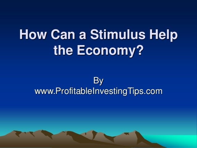How Can a Stimulus Help the Economy? By www.ProfitableInvestingTips.com