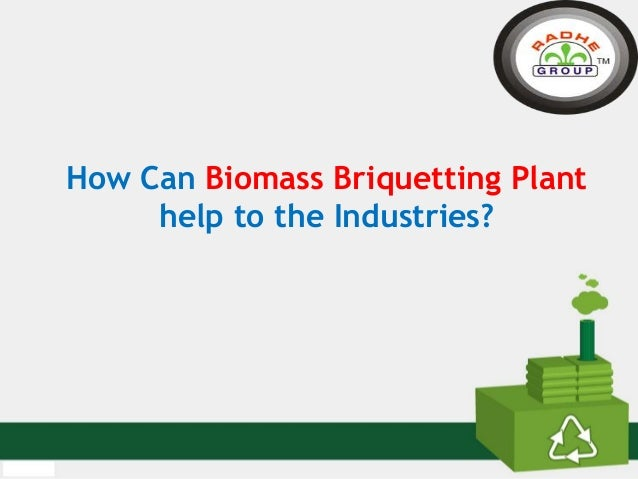 Title How Can Biomass Briquetting Plant help to the Industries?
