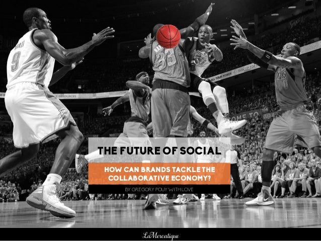 LaMercatique BY GREGORY POUY WITH LOVE THE FUTURE OF SOCIAL HOW CAN BRANDS TACKLE THE COLLABORATIVE ECONOMY?