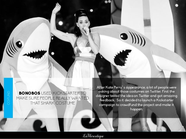 LaMercatique BONOBOS USED KICKSTARTER TO MAKE SURE PEOPLE REALLY WANTED THAT SHARK COSTUME After Kate Perry's appearance, ...