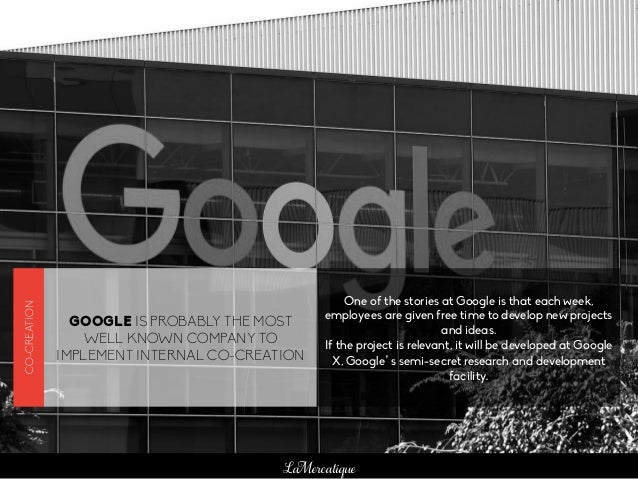 LaMercatique GOOGLE IS PROBABLY THE MOST WELL KNOWN COMPANY TO IMPLEMENT INTERNAL CO-CREATION One of the stories at Google...