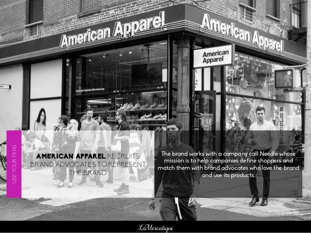 LaMercatique AMERICAN APPAREL RECRUITS BRAND ADVOCATES TO REPRESENT THE BRAND The brand works with a company call Needle w...