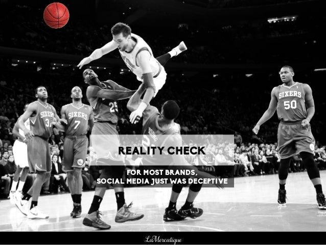 LaMercatique REALITY CHECK FOR MOST BRANDS, SOCIAL MEDIA JUST WAS DECEPTIVE