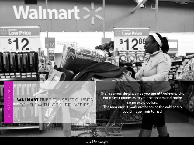 LaMercatique WALMART TRIED TO USE ITS CLIENTS TO HELP WITH LOCAL DELIVERIES. The idea was simple: since you are at Walmart...