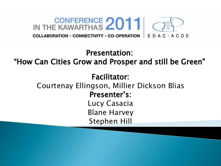 """Presentation:""""How Can Cities Grow and Prosper and still be Green""""                      Facilitator:      Courtenay Ellings..."""