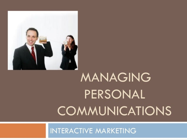 MANAGING PERSONAL COMMUNICATIONS INTERACTIVE MARKETING