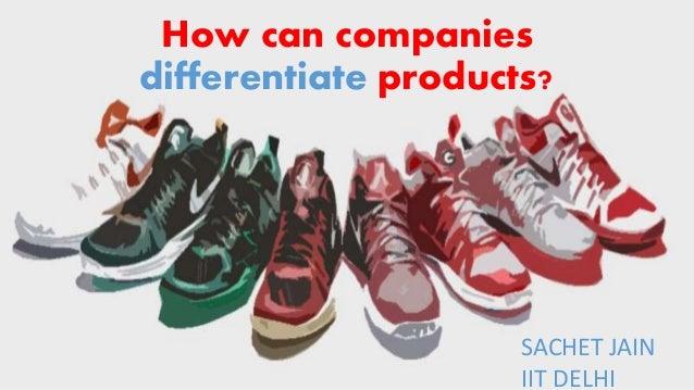 How can companies differentiate products? SACHET JAIN IIT DELHI