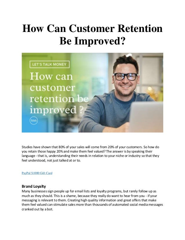 How Can Customer Retention Be Improved? Studies have shown that 80% of your sales will come from 20% of your customers. So...