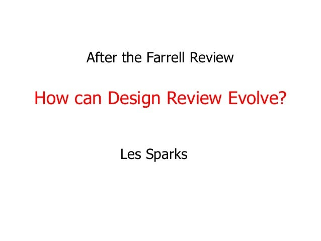 After the Farrell Review How can Design Review Evolve? Les Sparks