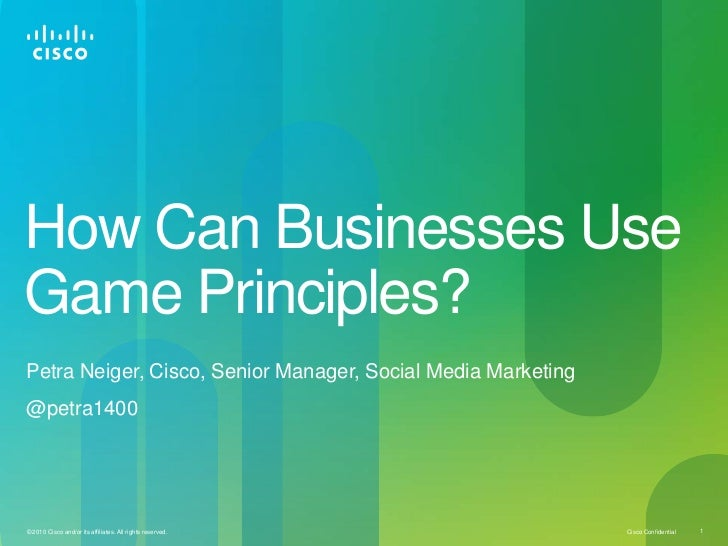 How Can Businesses UseGame Principles?Petra Neiger, Cisco, Senior Manager, Social Media Marketing@petra1400© 2010 Cisco an...
