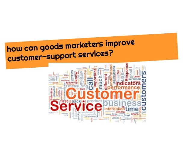 how can goods marketers improve customer-support services?