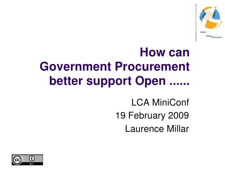 How can Government Procurement better support Open ......<br />LCA MiniConf<br />19 February 2009<br />Laurence Millar<br />