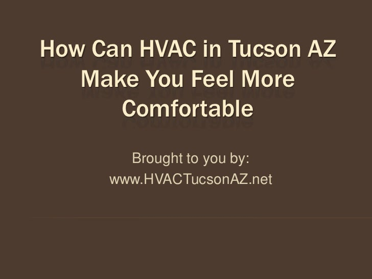 How Can HVAC in Tucson AZ   Make You Feel More      Comfortable       Brought to you by:     www.HVACTucsonAZ.net
