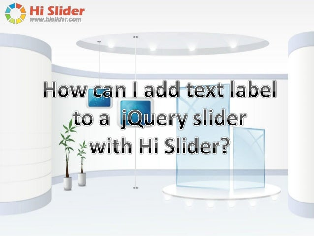 In addition to enabling you to create wonderful jQuery image slider without coding, Hi Slider allows you to add text label...