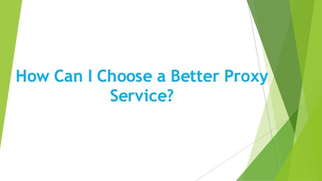 How Can I Choose a Better Proxy Service?