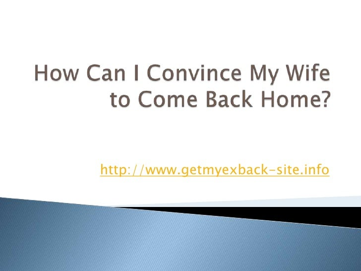 How Can I Convince My Wife to Come Back Home?<br />http://www.getmyexback-site.info<br />