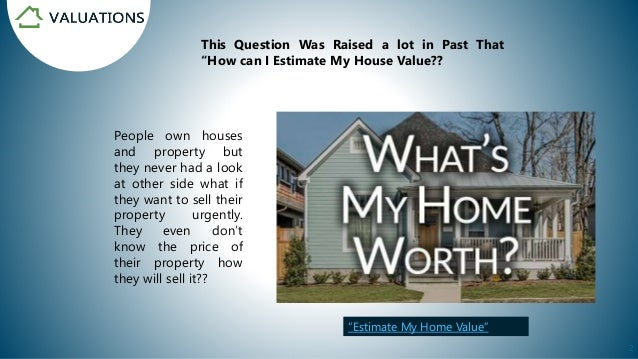 How Can i Estimate my House Value