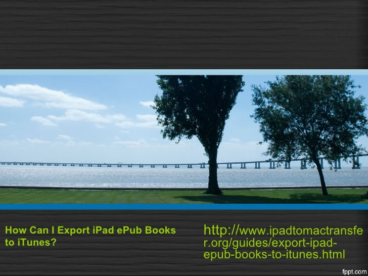 How Can I Export iPad ePub Books   http://www.ipadtomactransfeto iTunes?                         r.org/guides/export-ipad-...