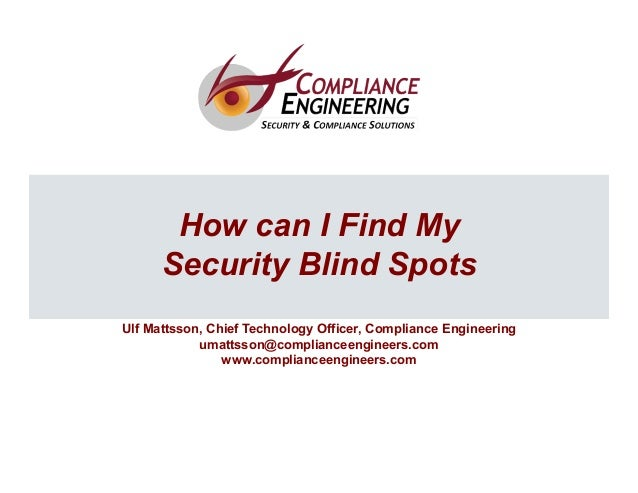 1 1 How can I Find My Security Blind Spots Ulf Mattsson, Chief Technology Officer, Compliance Engineering umattsson@compli...