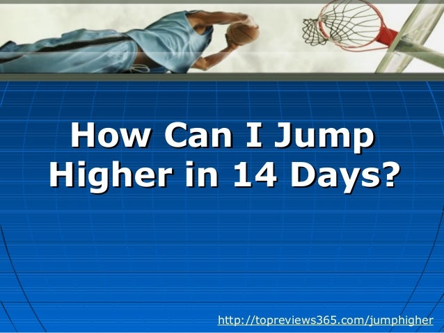 How Can I JumpHow Can I JumpHigher in 14 Days?Higher in 14 Days?http://topreviews365.com/jumphigher