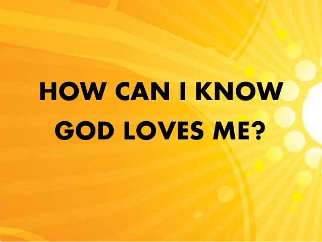 HOW CAN I KNOW GOD LOVES ME?