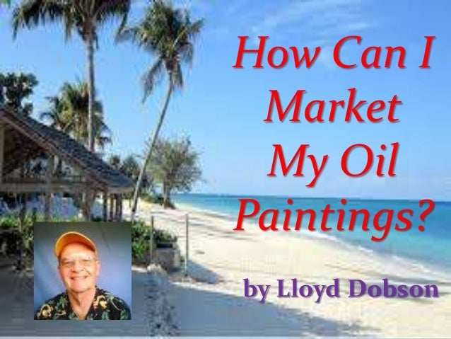 How Can I Market My Oil Paintings? by Lloyd Dobson
