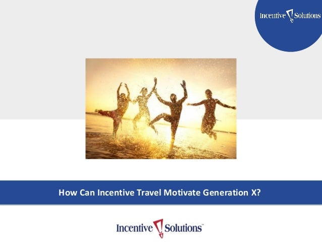 TITLE GOES HERE Subtitle Here How Can Incentive Travel Motivate Generation X?