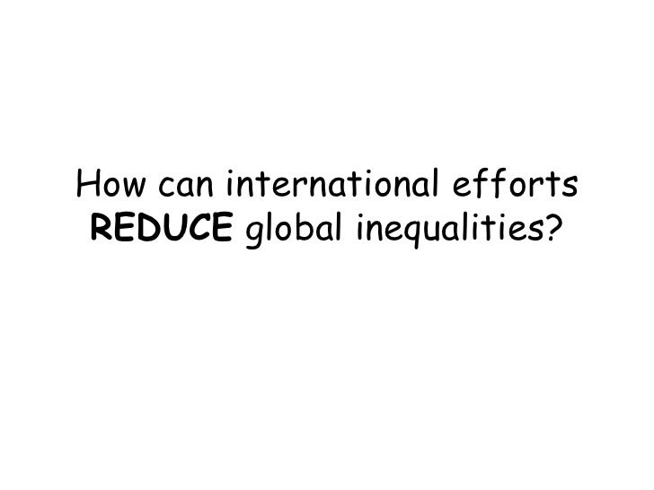 How can international efforts REDUCE global inequalities?<br />