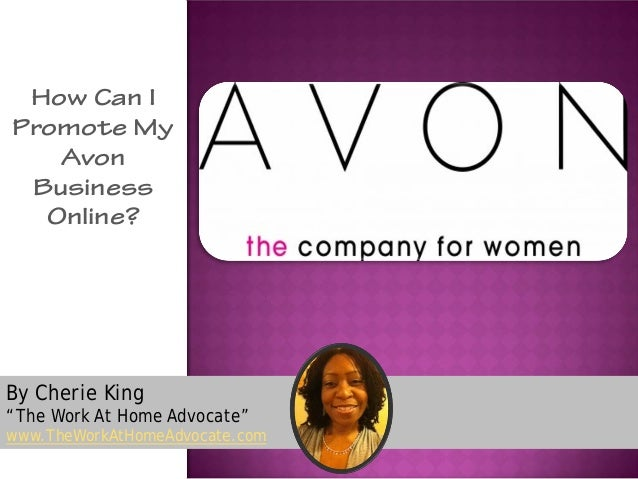 """By Cherie King""""The Work At Home Advocate""""www.TheWorkAtHomeAdvocate.comHow Can IPromote MyAvonBusinessOnline?"""