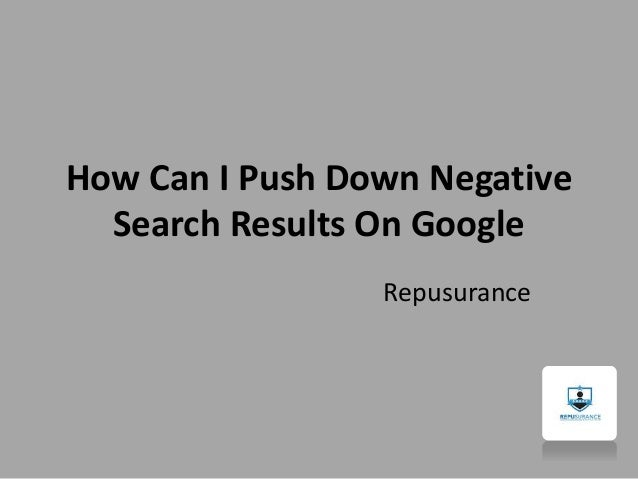 How Can I Push Down Negative Search Results On Google Repusurance