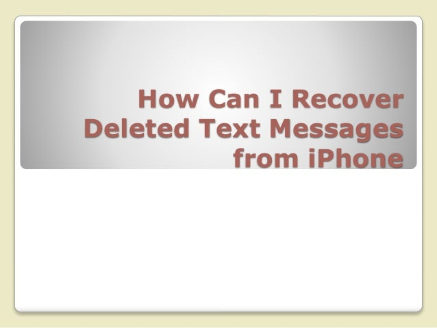 recovering deleted text messages iphone how can i recover deleted text messages from iphone 17945