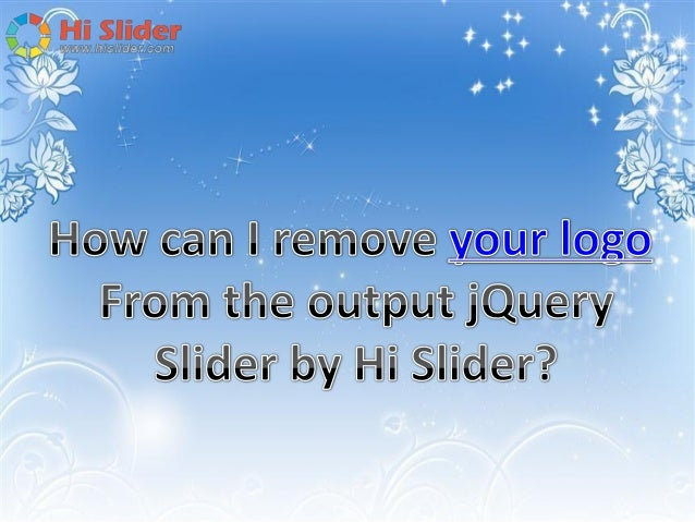 """Hi Slider is free for personal use, and there is a """"hislider.com"""" logo on the output jQuery image slider. If you want to r..."""