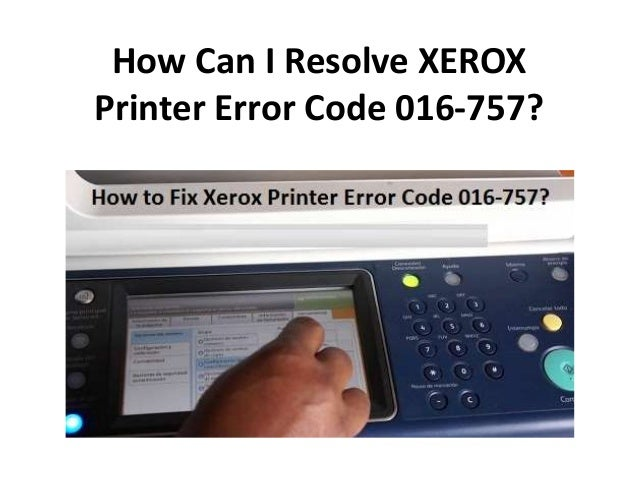 How can i resolve xerox printer error code 016 757