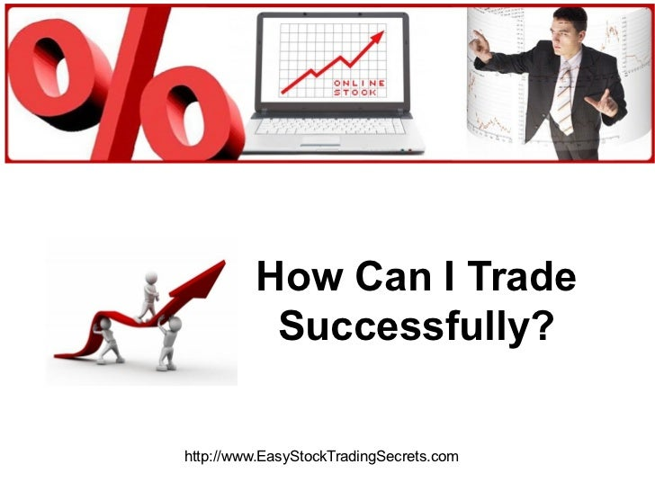 How Can I Trade Successfully? http://www.EasyStockTradingSecrets.com