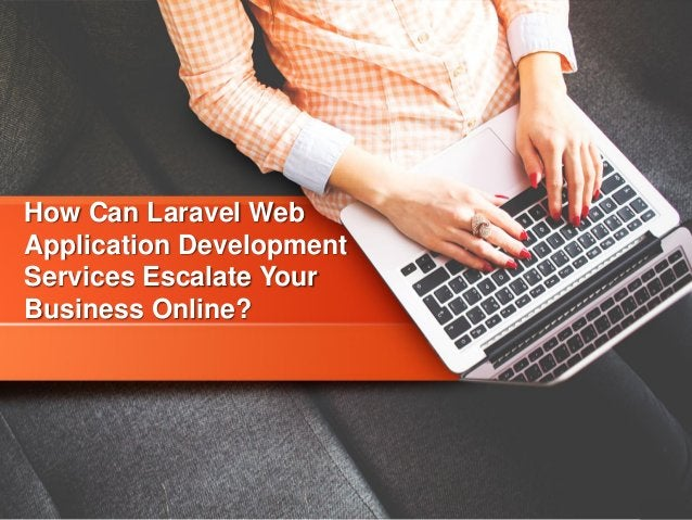How Can Laravel Web Application Development Services Escalate Your Business Online?