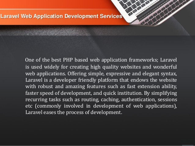 Laravel Web Application Development Services One of the best PHP based web application frameworks; Laravel is used widely ...