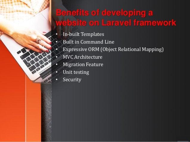 Benefits of developing a website on Laravel framework • In-built Templates • Built in Command Line • Expressive ORM (Objec...