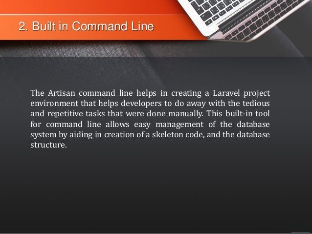 2. Built in Command Line The Artisan command line helps in creating a Laravel project environment that helps developers to...