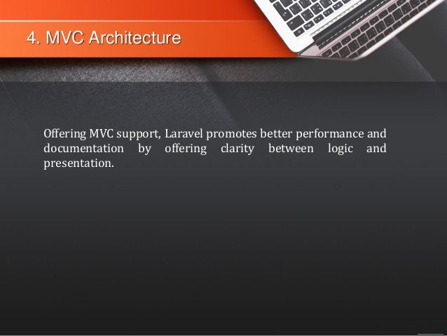 4. MVC Architecture Offering MVC support, Laravel promotes better performance and documentation by offering clarity betwee...