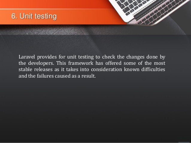 6. Unit testing Laravel provides for unit testing to check the changes done by the developers. This framework has offered ...