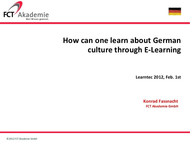 How can one learn about German culture through E-Learning   Learntec 2012, Feb. 1st Konrad Fassnacht FCT Akademie GmbH
