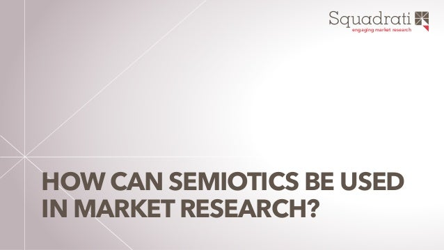 Squadratiengaging market research HOW CAN SEMIOTICS BE USED IN MARKET RESEARCH?