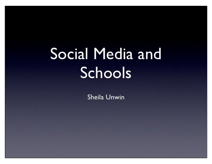 Social Media and     Schools      Sheila Unwin